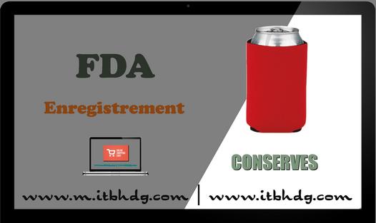 Enregistrement FDA | Conserves : aliments vendus en bocaux en verre, boites métalliques, bouteilles,  poches souples | https://www.m.itbhdg.com/enregistrement-fda-frais.html